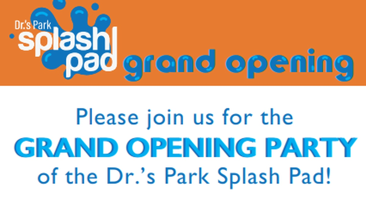 The splash pad will be at Dr.'s Park.
